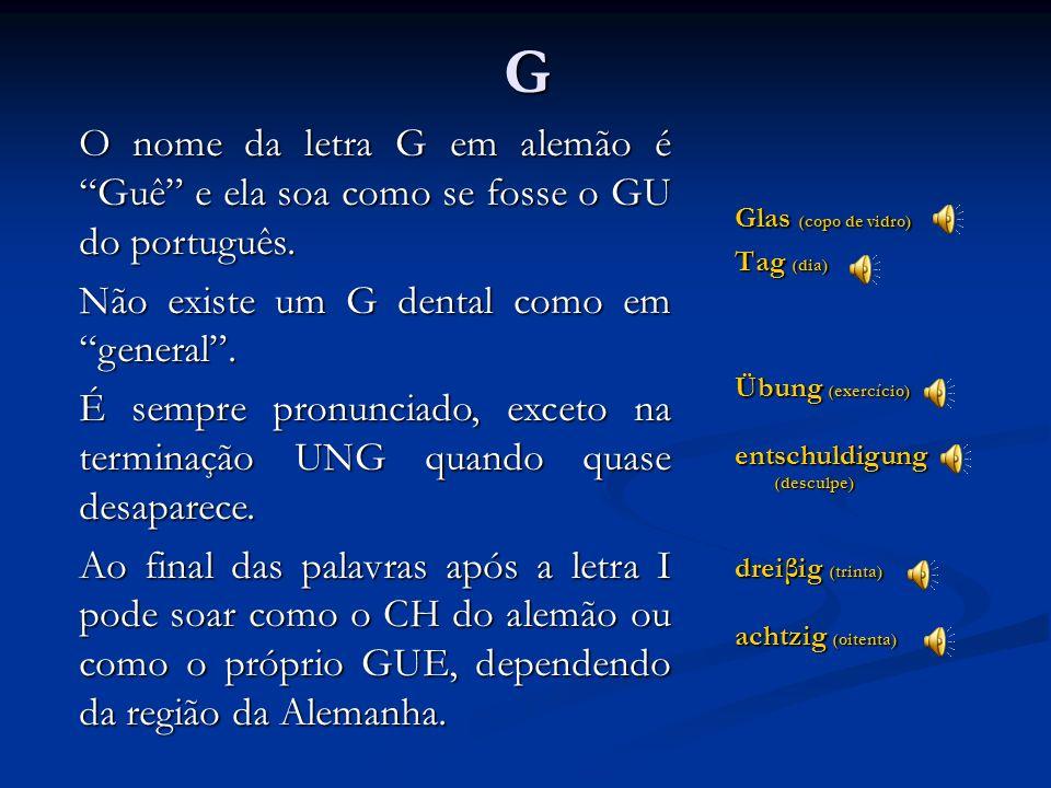 G O nome da letra G em alemão é Guê e ela soa como se fosse o GU do português. Não existe um G dental como em general .