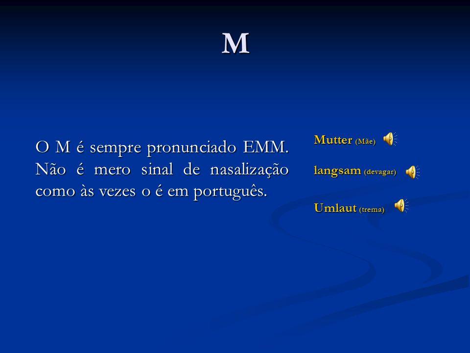 M Mutter (Mãe) langsam (devagar) Umlaut (trema) O M é sempre pronunciado EMM.