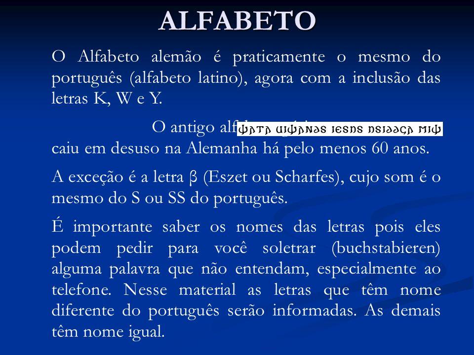 ALFABETO O Alfabeto alemão é praticamente o mesmo do português (alfabeto latino), agora com a inclusão das letras K, W e Y.