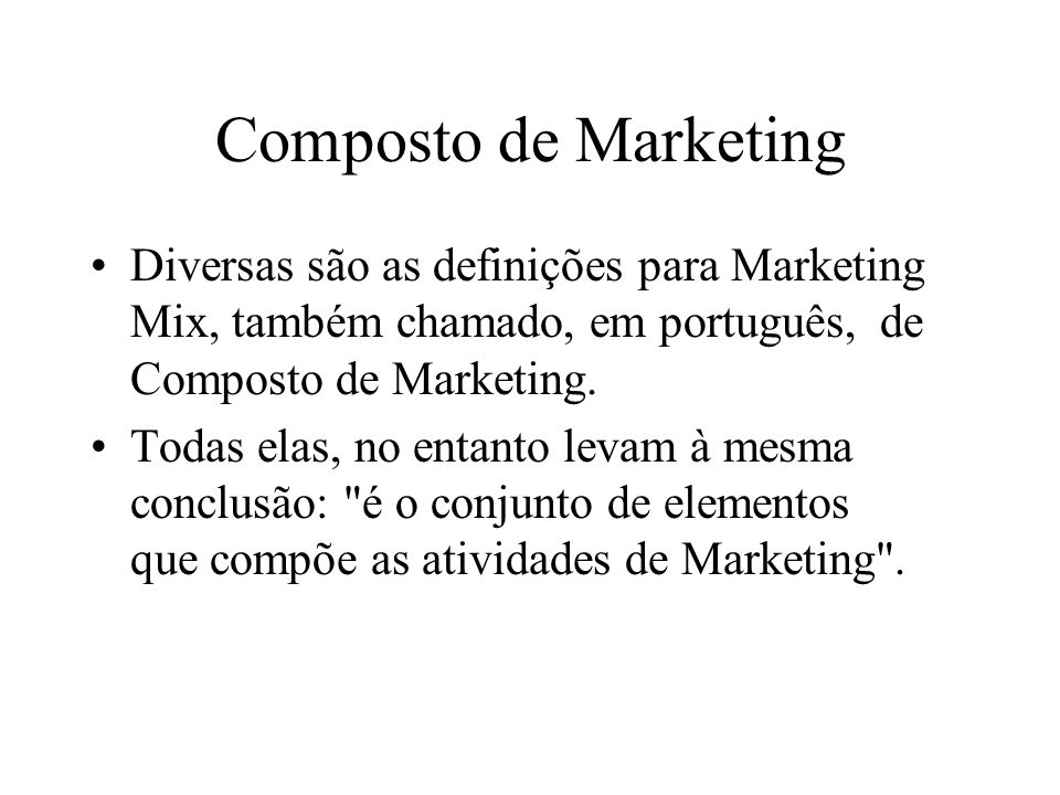 Composto de Marketing Diversas são as definições para Marketing Mix, também chamado, em português, de Composto de Marketing.