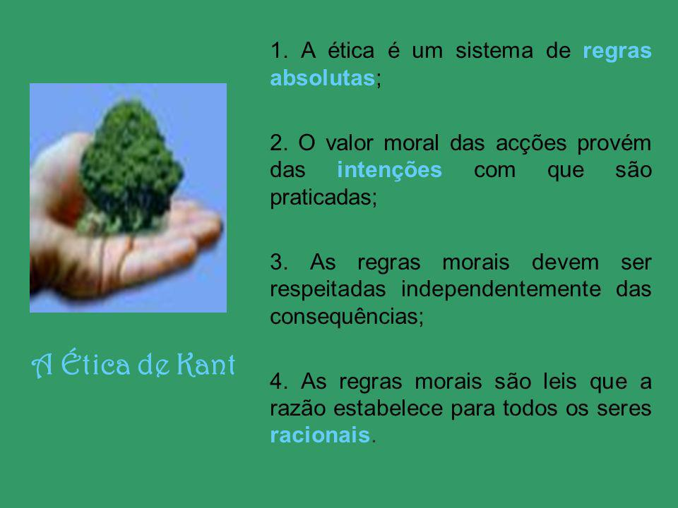 A Ética de Kant 1. A ética é um sistema de regras absolutas;
