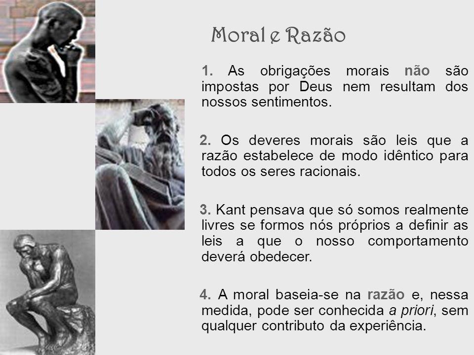 Moral e Razão 1. As obrigações morais não são impostas por Deus nem resultam dos nossos sentimentos.