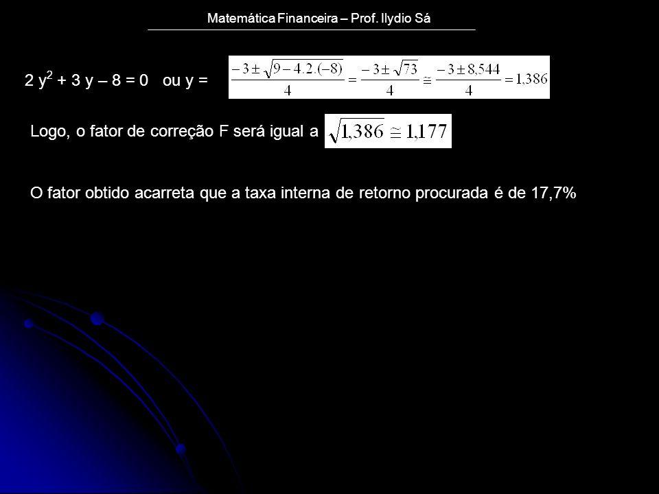 2 y2 + 3 y – 8 = 0 ou y = Logo, o fator de correção F será igual a.
