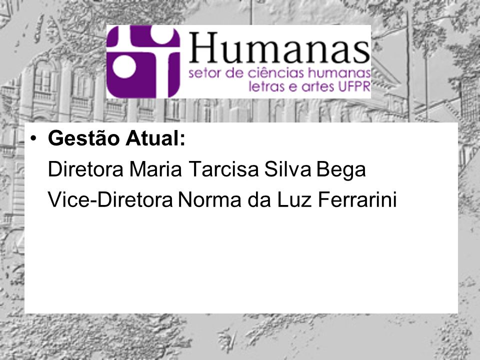 Gestão Atual: Diretora Maria Tarcisa Silva Bega Vice-Diretora Norma da Luz Ferrarini