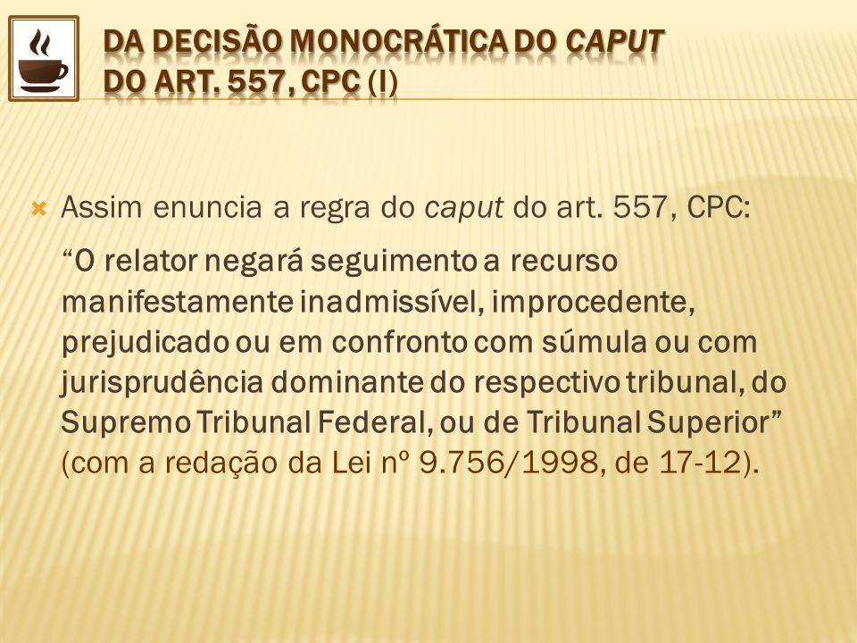 DA DECISÃO MONOCRÁTICA DO CAPUT DO ART. 557, CPC (I)