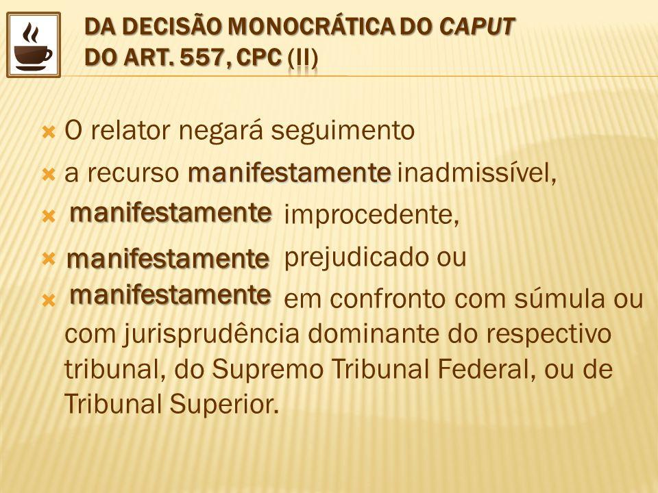 DA DECISÃO MONOCRÁTICA DO CAPUT DO ART. 557, CPC (II)