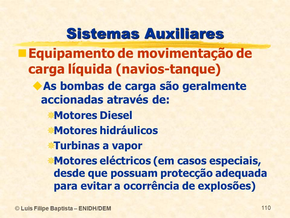Sistemas Auxiliares Equipamento de movimentação de carga líquida (navios-tanque) As bombas de carga são geralmente accionadas através de: