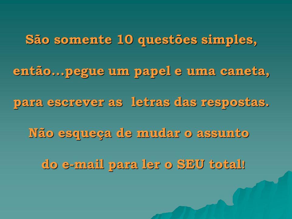 São somente 10 questões simples, então...pegue um papel e uma caneta,