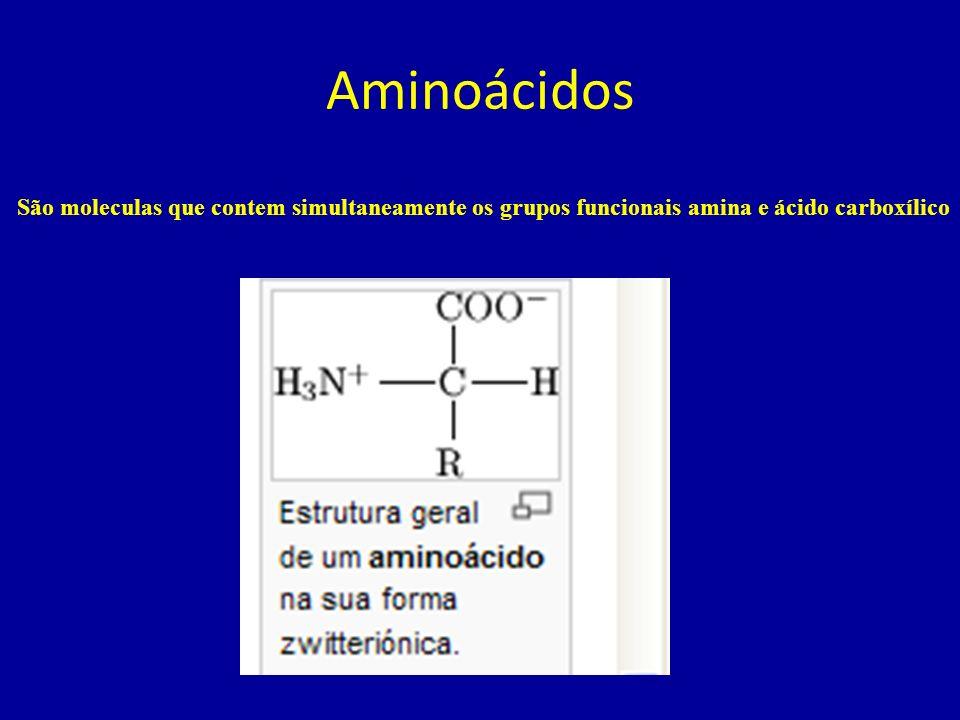 Aminoácidos São moleculas que contem simultaneamente os grupos funcionais amina e ácido carboxílico