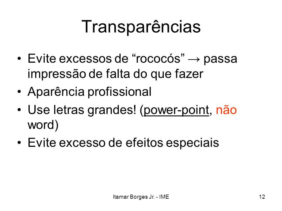Transparências Evite excessos de rococós → passa impressão de falta do que fazer. Aparência profissional.