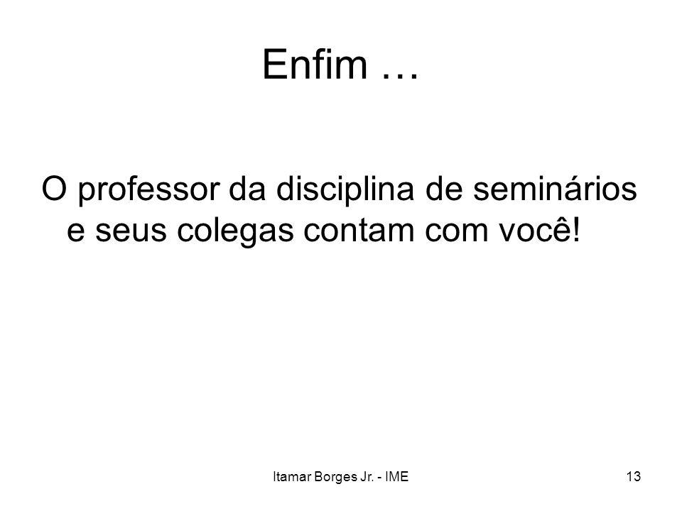 Enfim … O professor da disciplina de seminários e seus colegas contam com você.