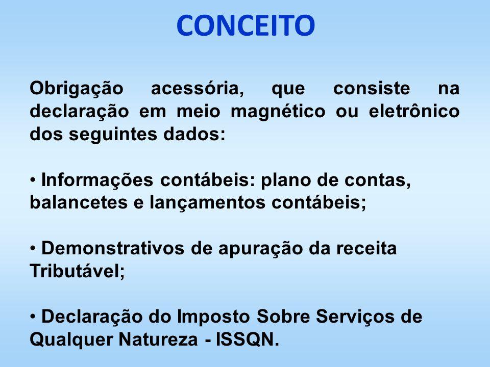 CONCEITO Obrigação acessória, que consiste na declaração em meio magnético ou eletrônico dos seguintes dados: