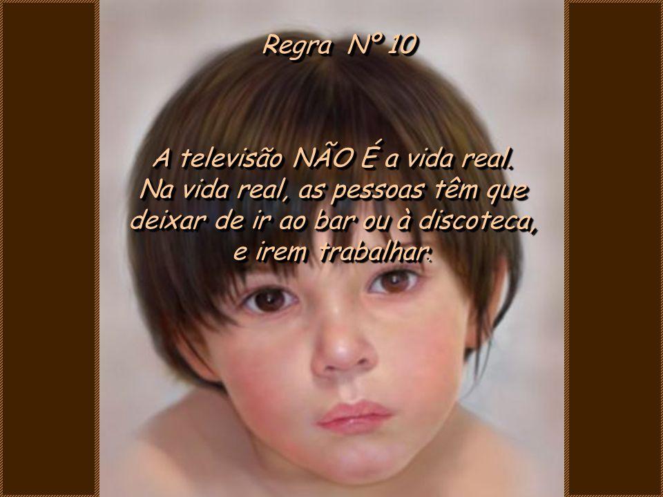 A televisão NÃO É a vida real. Na vida real, as pessoas têm que