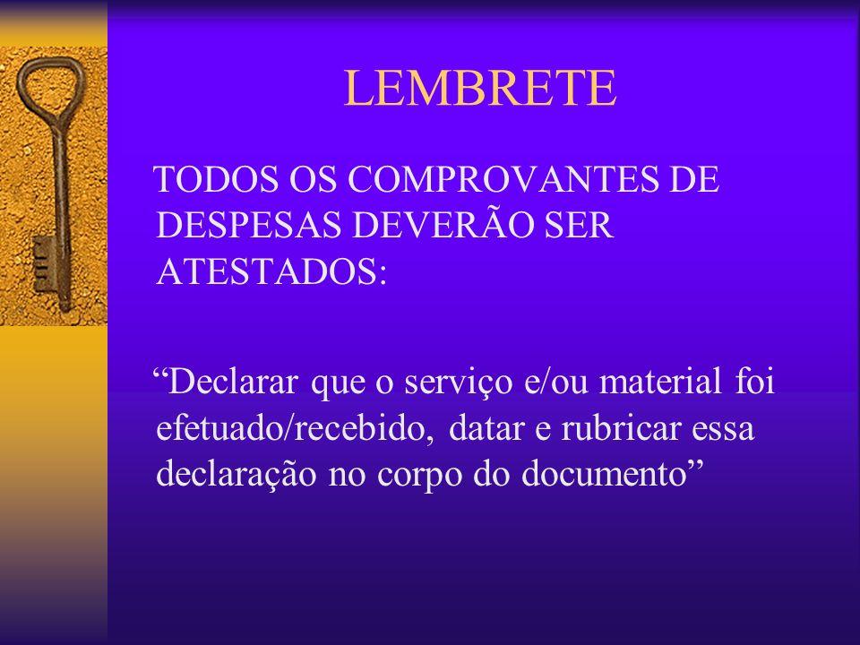 LEMBRETE TODOS OS COMPROVANTES DE DESPESAS DEVERÃO SER ATESTADOS:
