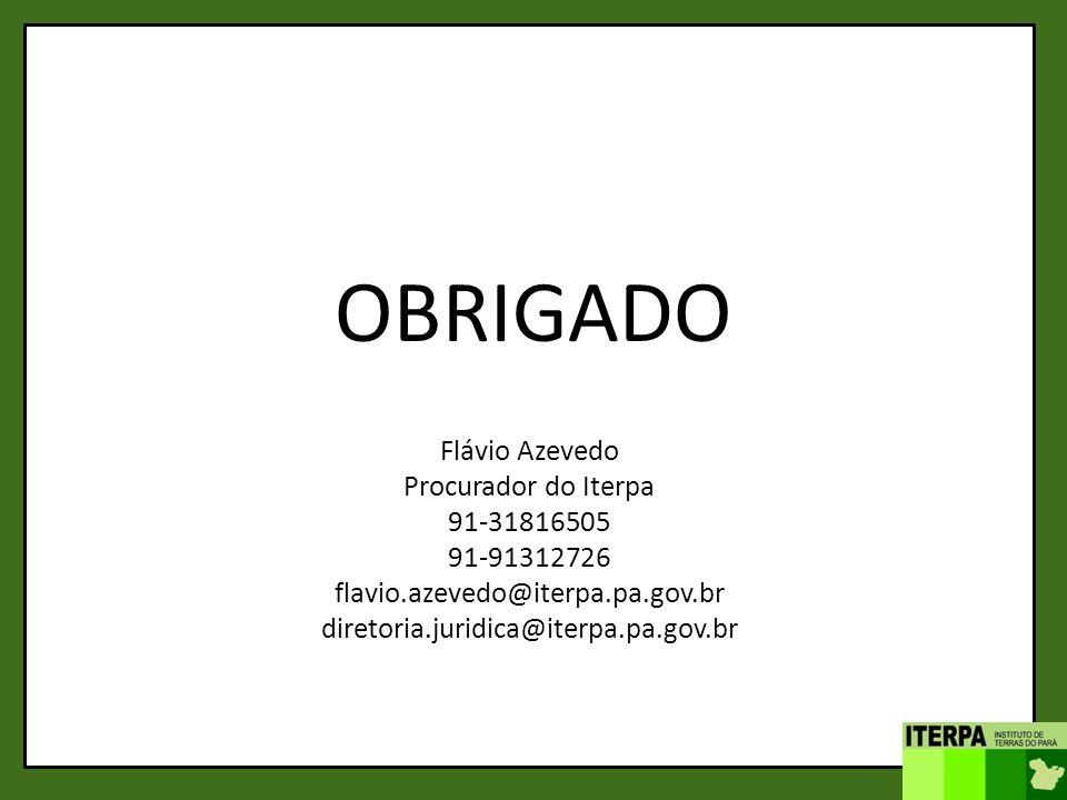 OBRIGADO Flávio Azevedo Procurador do Iterpa 91-31816505 91-91312726