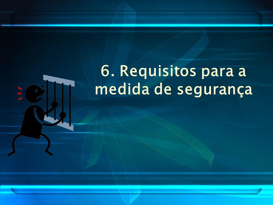 6. Requisitos para a medida de segurança
