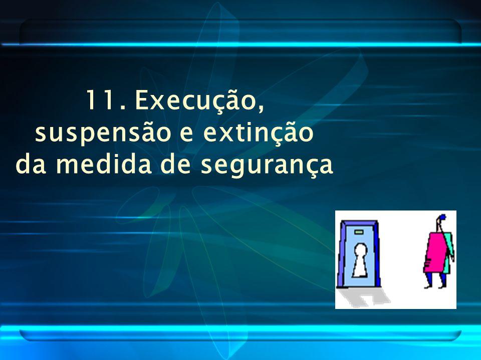 11. Execução, suspensão e extinção
