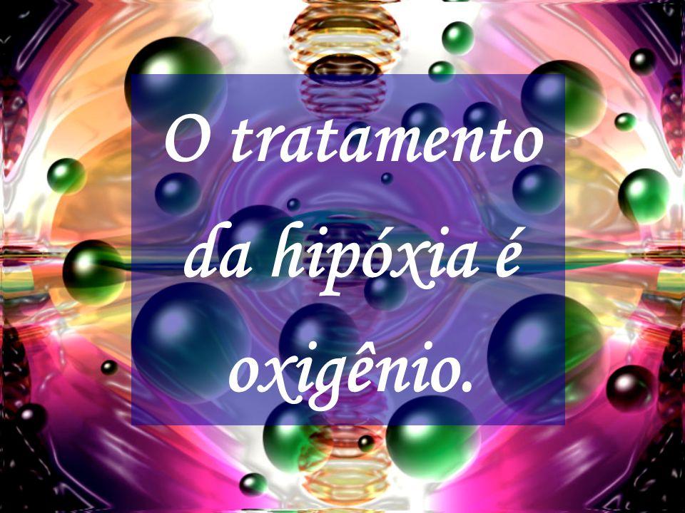 O tratamento da hipóxia é oxigênio.