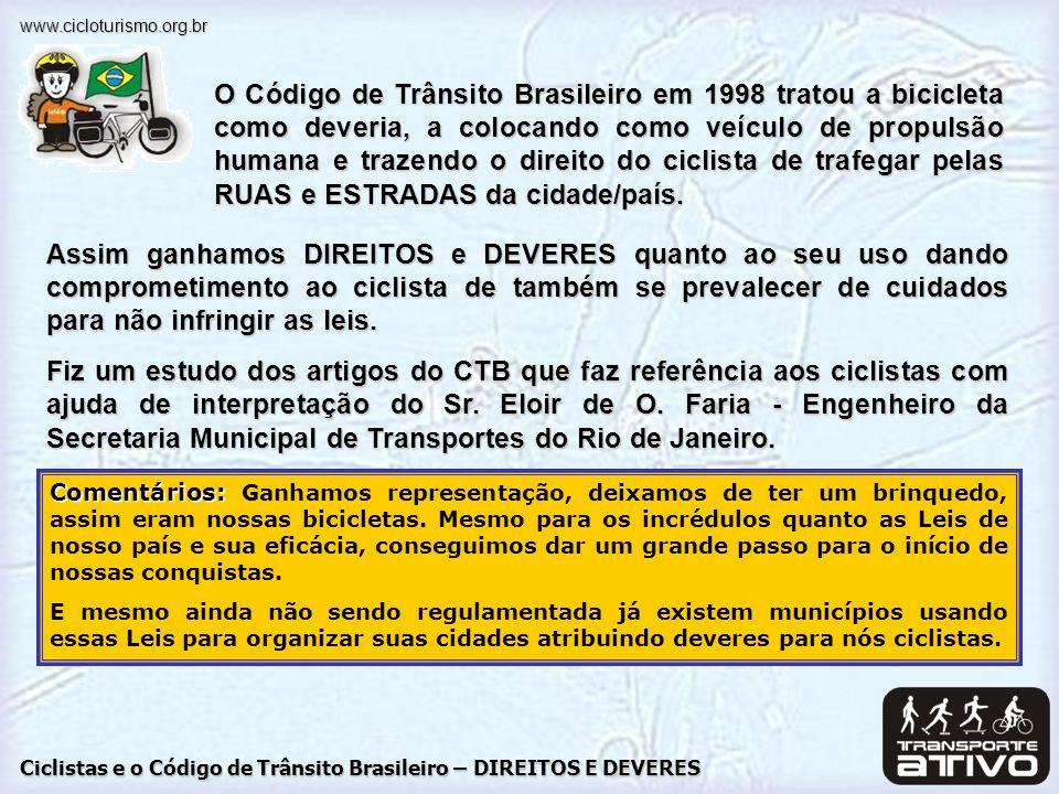 O Código de Trânsito Brasileiro em 1998 tratou a bicicleta como deveria, a colocando como veículo de propulsão humana e trazendo o direito do ciclista de trafegar pelas RUAS e ESTRADAS da cidade/país.