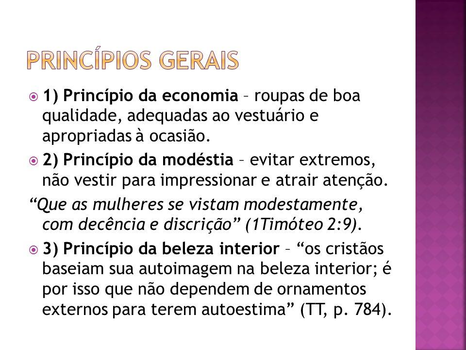 Princípios gerais 1) Princípio da economia – roupas de boa qualidade, adequadas ao vestuário e apropriadas à ocasião.