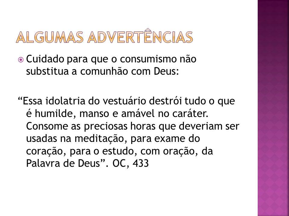 Algumas advertências Cuidado para que o consumismo não substitua a comunhão com Deus: