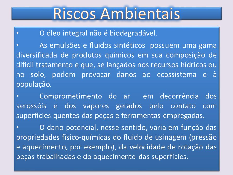 Riscos Ambientais O óleo integral não é biodegradável.