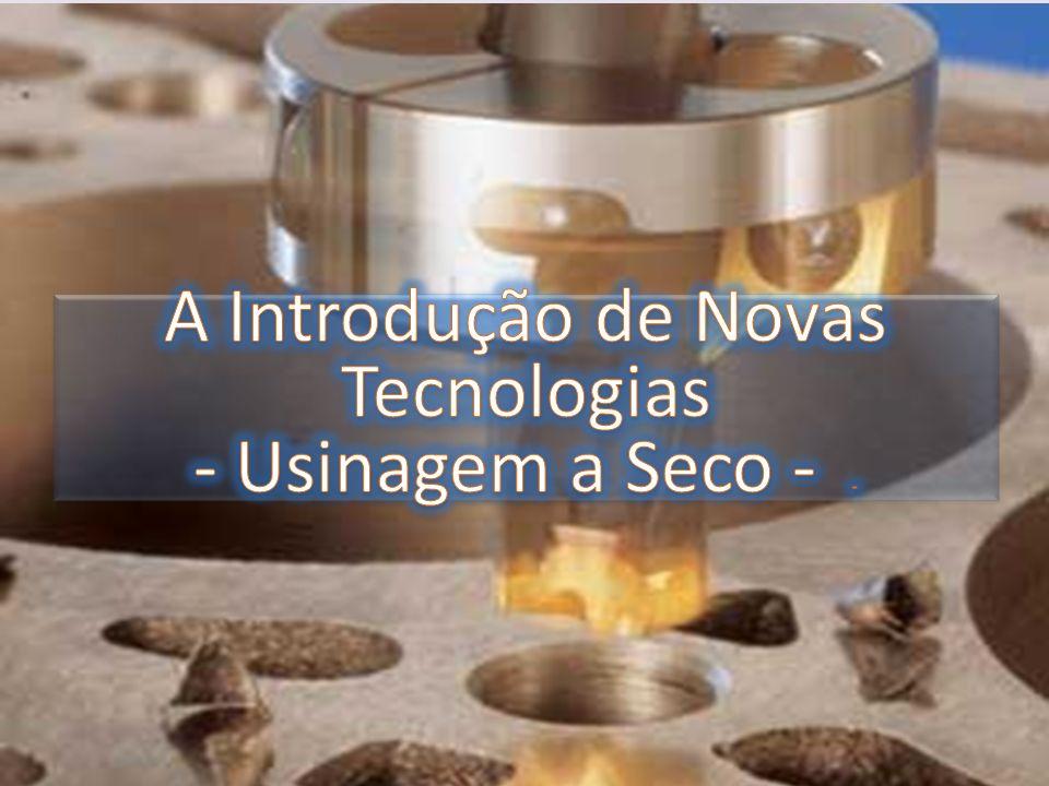 A Introdução de Novas Tecnologias - Usinagem a Seco - -