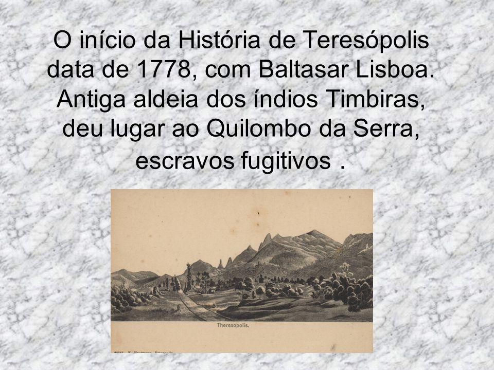 O início da História de Teresópolis data de 1778, com Baltasar Lisboa