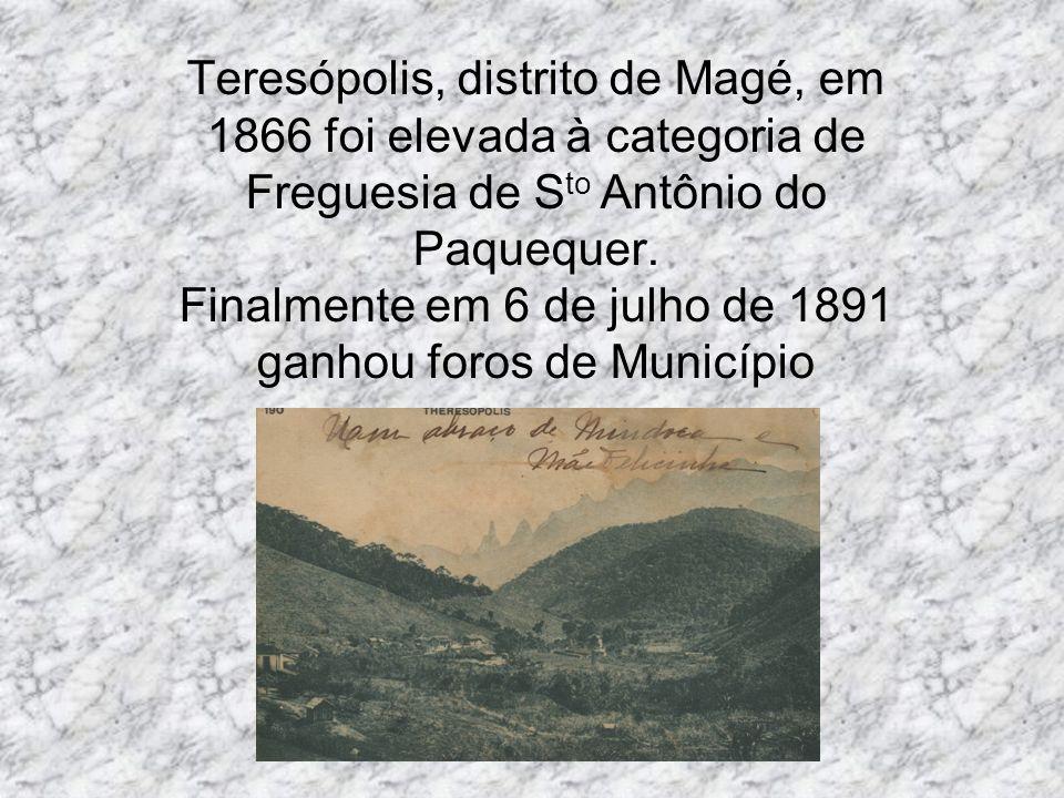 Teresópolis, distrito de Magé, em 1866 foi elevada à categoria de Freguesia de Sto Antônio do Paquequer.