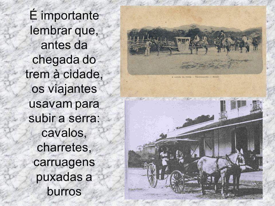 É importante lembrar que, antes da chegada do trem à cidade, os viajantes usavam para subir a serra: cavalos, charretes, carruagens puxadas a burros