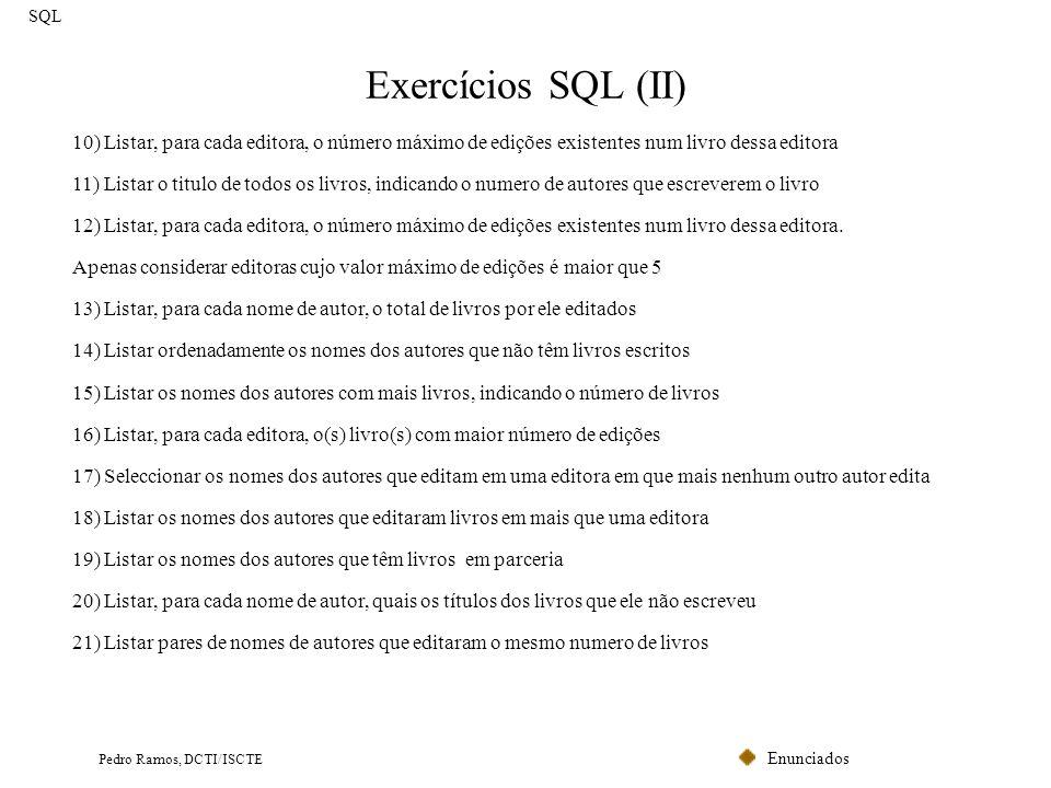 SQL Exercícios SQL (II) 10) Listar, para cada editora, o número máximo de edições existentes num livro dessa editora.
