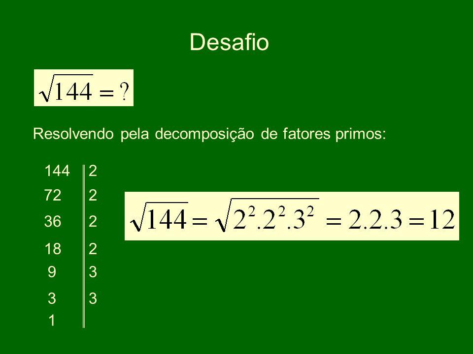 Desafio Resolvendo pela decomposição de fatores primos: 144 2 72 2 36