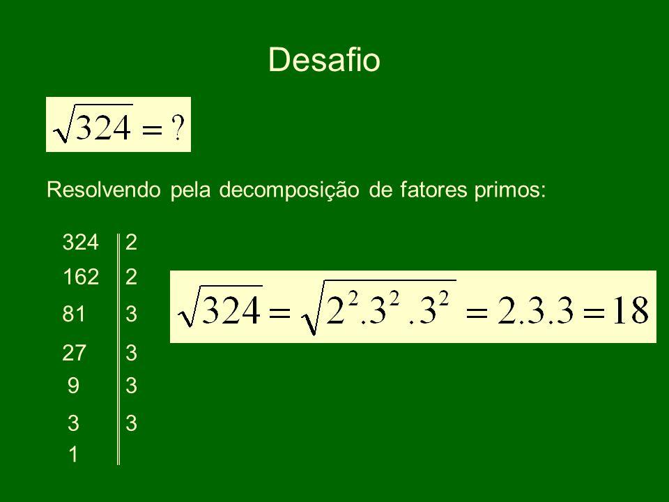 Desafio Resolvendo pela decomposição de fatores primos: 324 2 162 2 81