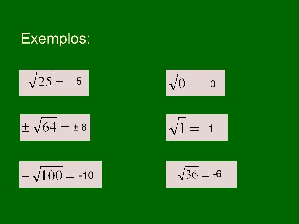 Exemplos: 5 ± 8 1 -10 -6