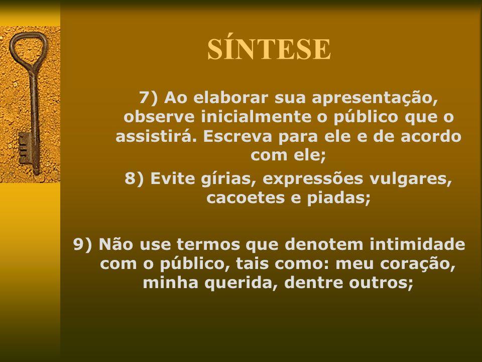 8) Evite gírias, expressões vulgares, cacoetes e piadas;