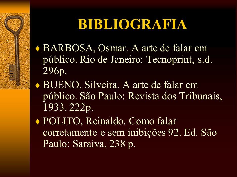 BIBLIOGRAFIA BARBOSA, Osmar. A arte de falar em público. Rio de Janeiro: Tecnoprint, s.d. 296p.