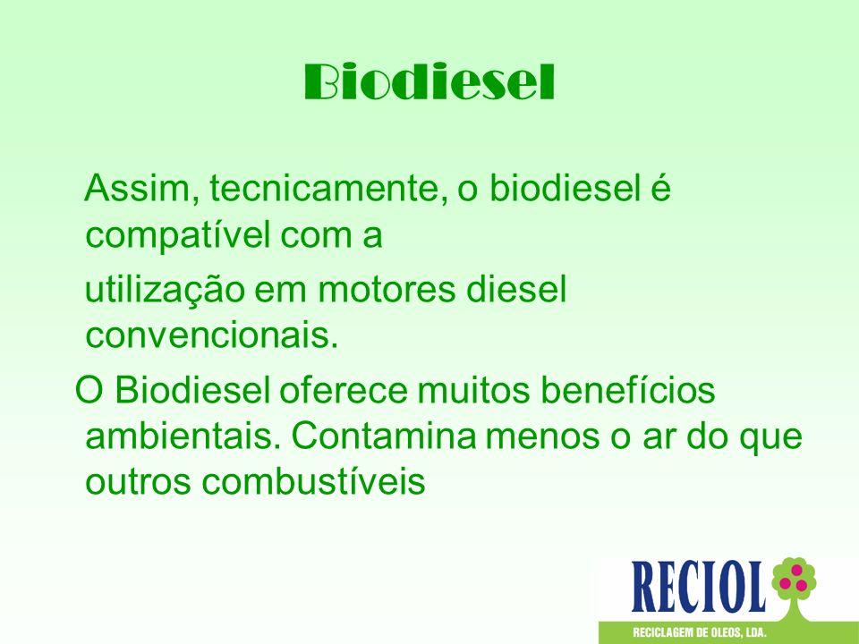 Biodiesel Assim, tecnicamente, o biodiesel é compatível com a