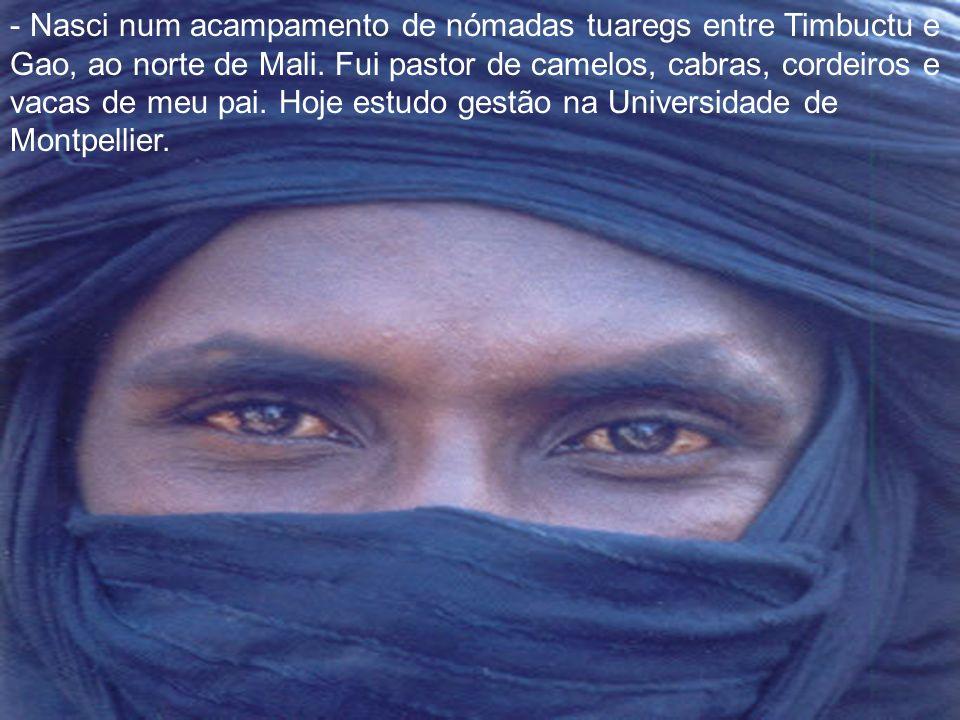 Nasci num acampamento de nómadas tuaregs entre Timbuctu e Gao, ao norte de Mali.