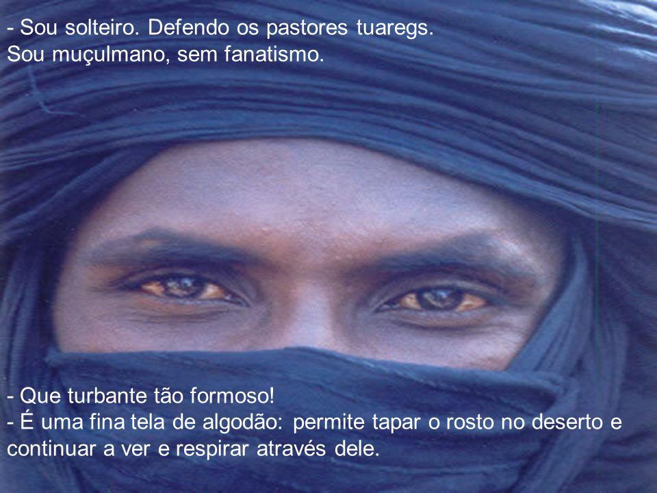 - Sou solteiro. Defendo os pastores tuaregs.