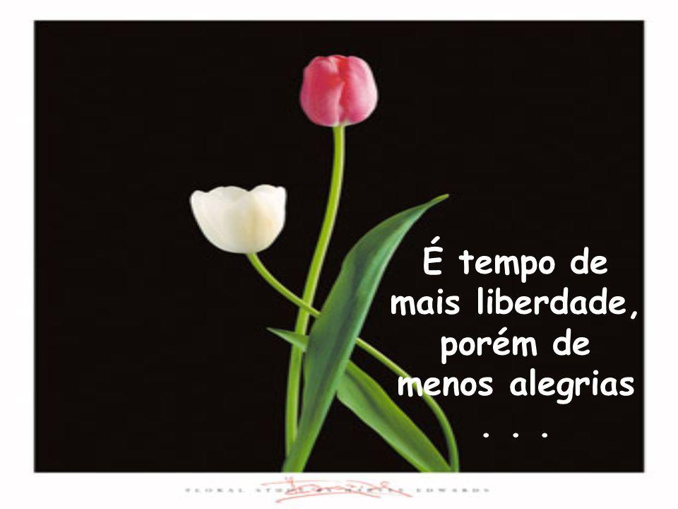 É tempo de mais liberdade, porém de menos alegrias . . .