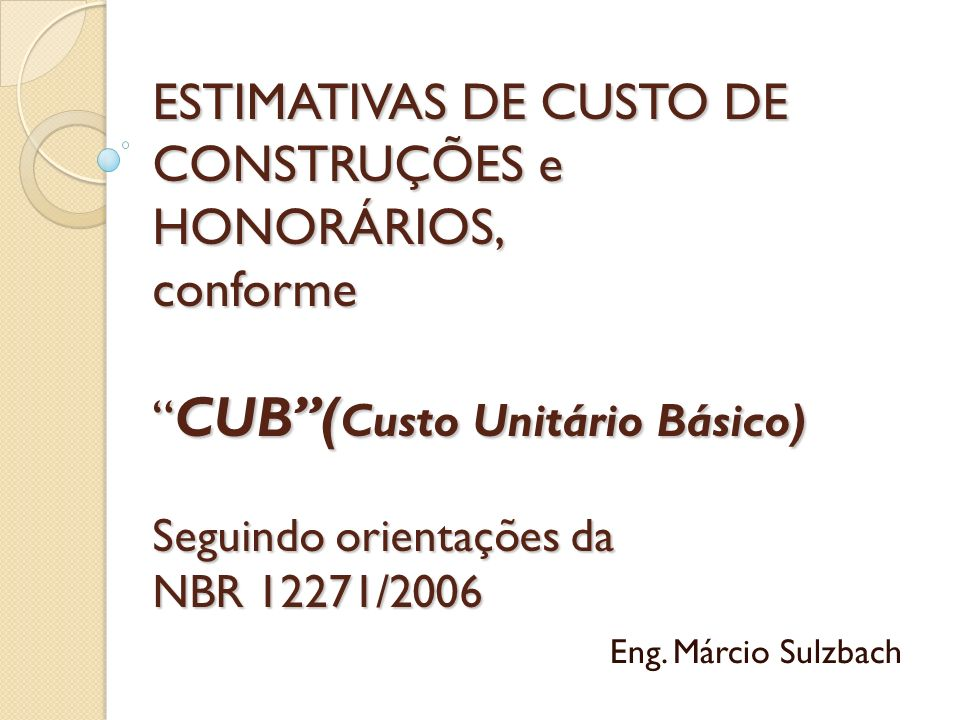 ESTIMATIVAS DE CUSTO DE CONSTRUÇÕES e HONORÁRIOS, conforme CUB (Custo Unitário Básico) Seguindo orientações da NBR 12271/2006