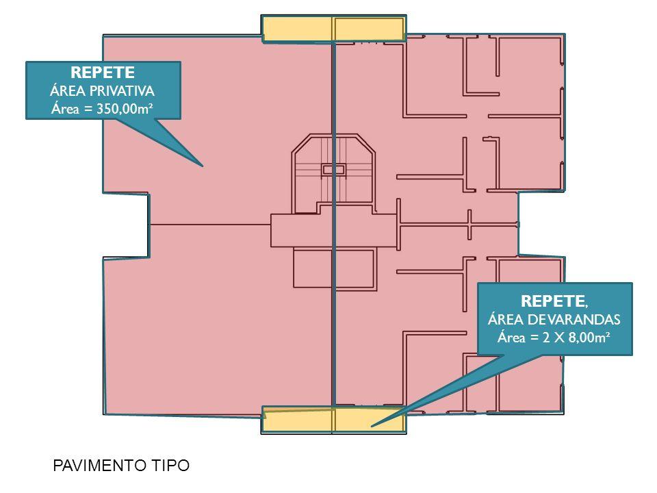 REPETE REPETE, PAVIMENTO TIPO ÁREA PRIVATIVA Área = 350,00m²