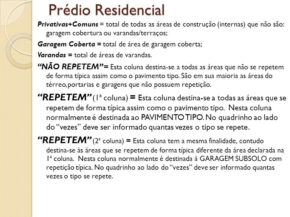 Prédio Residencial Privativas+Comuns = total de todas as áreas de construção (internas) que não são: garagem cobertura ou varandas/terraços;