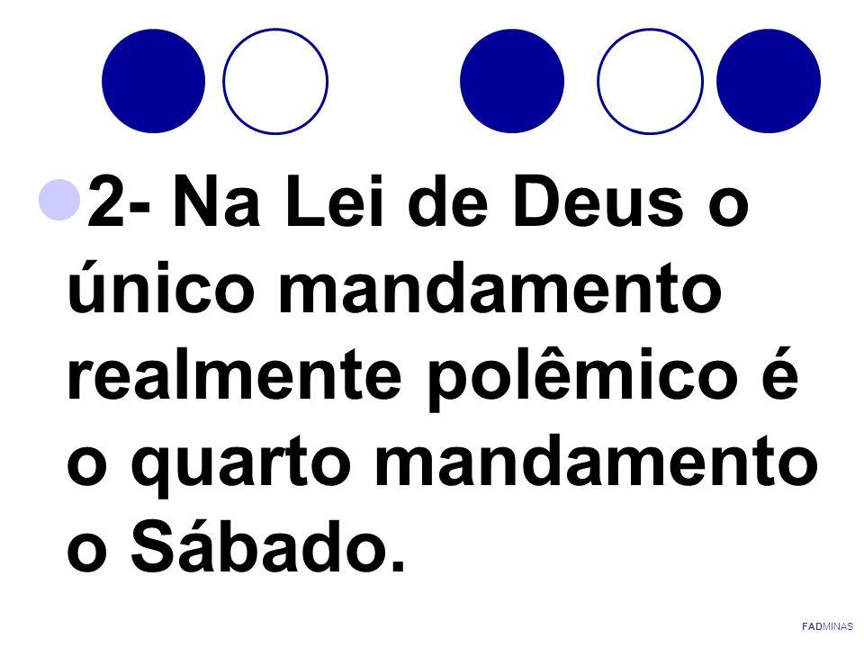 2- Na Lei de Deus o único mandamento realmente polêmico é o quarto mandamento o Sábado.