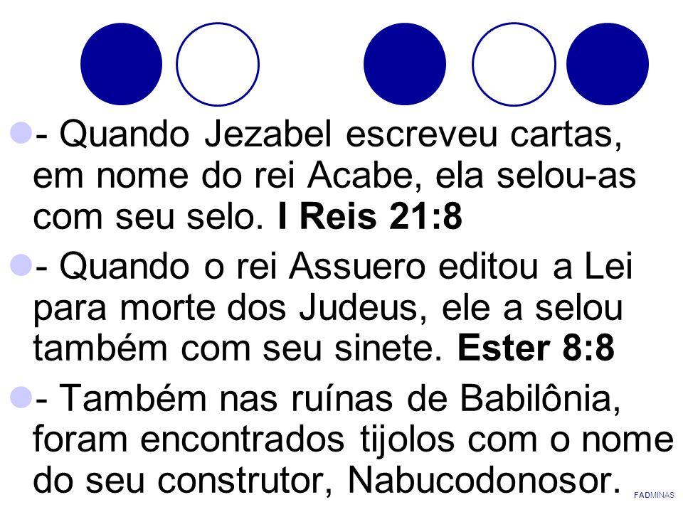 - Quando Jezabel escreveu cartas, em nome do rei Acabe, ela selou-as com seu selo. I Reis 21:8