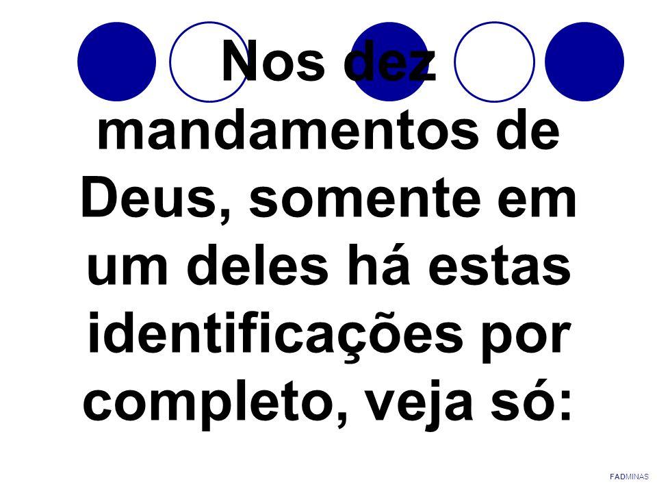 Nos dez mandamentos de Deus, somente em um deles há estas identificações por completo, veja só: