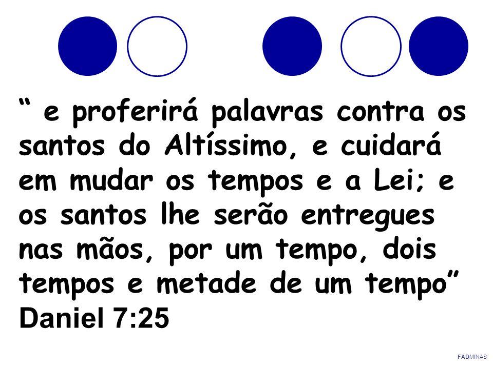 e proferirá palavras contra os santos do Altíssimo, e cuidará em mudar os tempos e a Lei; e os santos lhe serão entregues nas mãos, por um tempo, dois tempos e metade de um tempo Daniel 7:25