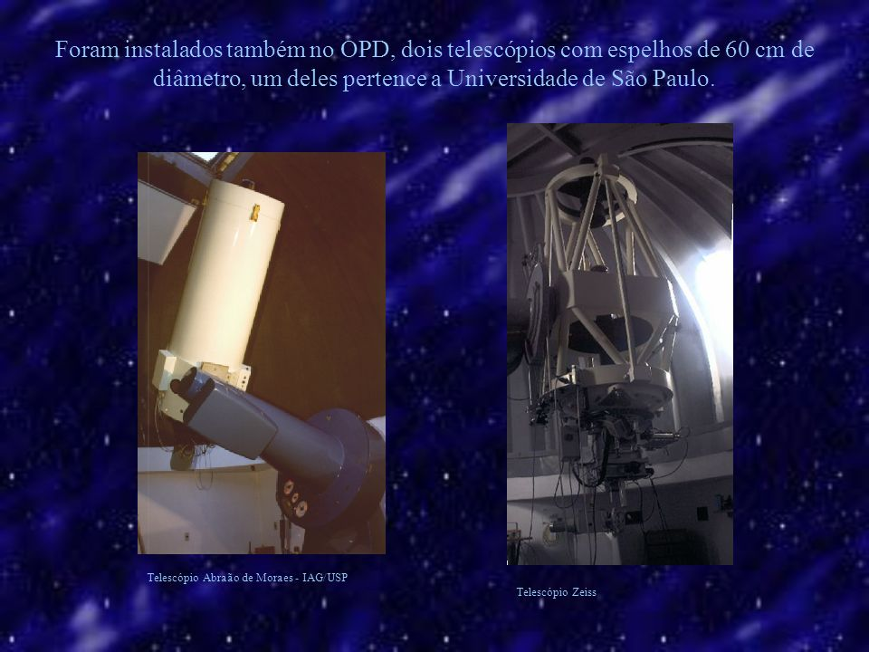 Foram instalados também no OPD, dois telescópios com espelhos de 60 cm de diâmetro, um deles pertence a Universidade de São Paulo.