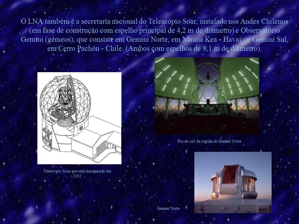 O LNA também é a secretaria nacional do Telescópio Soar, instalado nos Andes Chilenos (em fase de construção com espelho principal de 4,2 m de diâmetro) e Observatório Gemini (gêmeos), que consiste em Gemini Norte, em Mauna Kea - Havaí; e Gemini Sul, em Cerro Pachón - Chile. (Ambos com espelhos de 8,1 m de diâmetro).