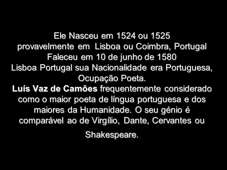Ele Nasceu em 1524 ou 1525 provavelmente em Lisboa ou Coimbra, Portugal Faleceu em 10 de junho de 1580 Lisboa Portugal sua Nacionalidade era Portuguesa, Ocupação Poeta.
